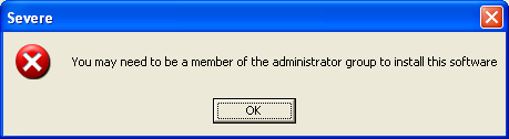 Severe - You may need to be a member of the administrator group to install this software